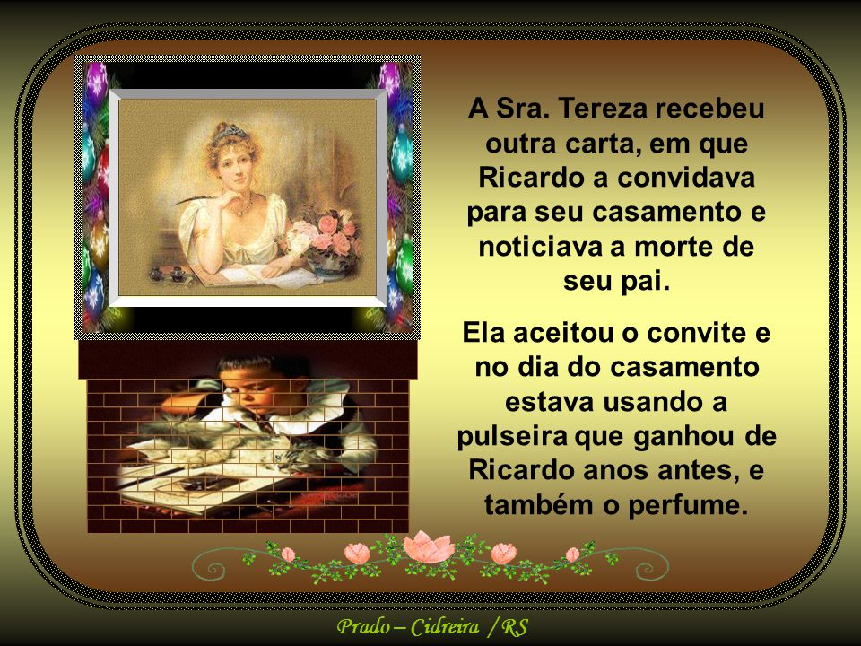 A Sra. Tereza recebeu outra carta, em que Ricardo a convidava para seu casamento e noticiava a morte de seu pai.