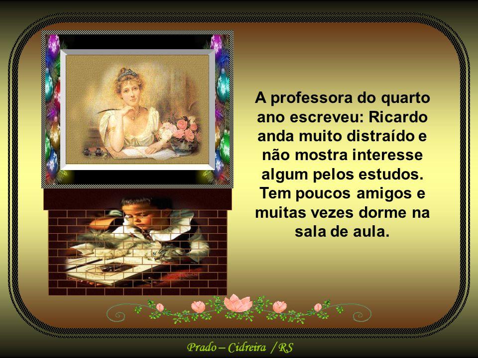 A professora do quarto ano escreveu: Ricardo anda muito distraído e não mostra interesse algum pelos estudos.