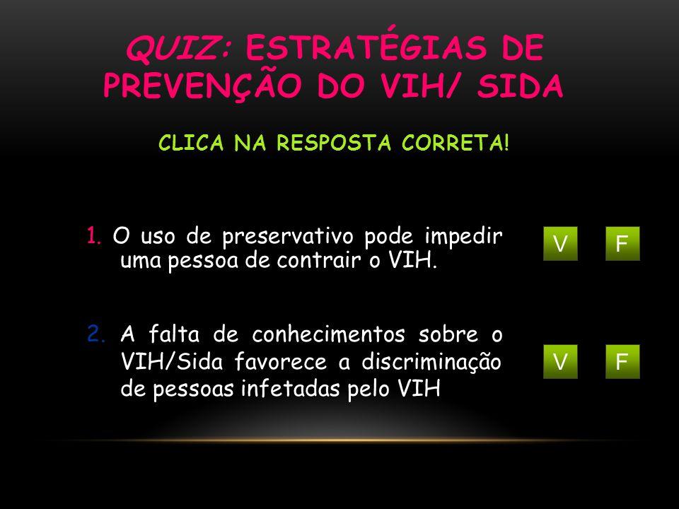 Quiz: Estratégias de prevenção do VIH/ SIDA Clica na resposta correta!