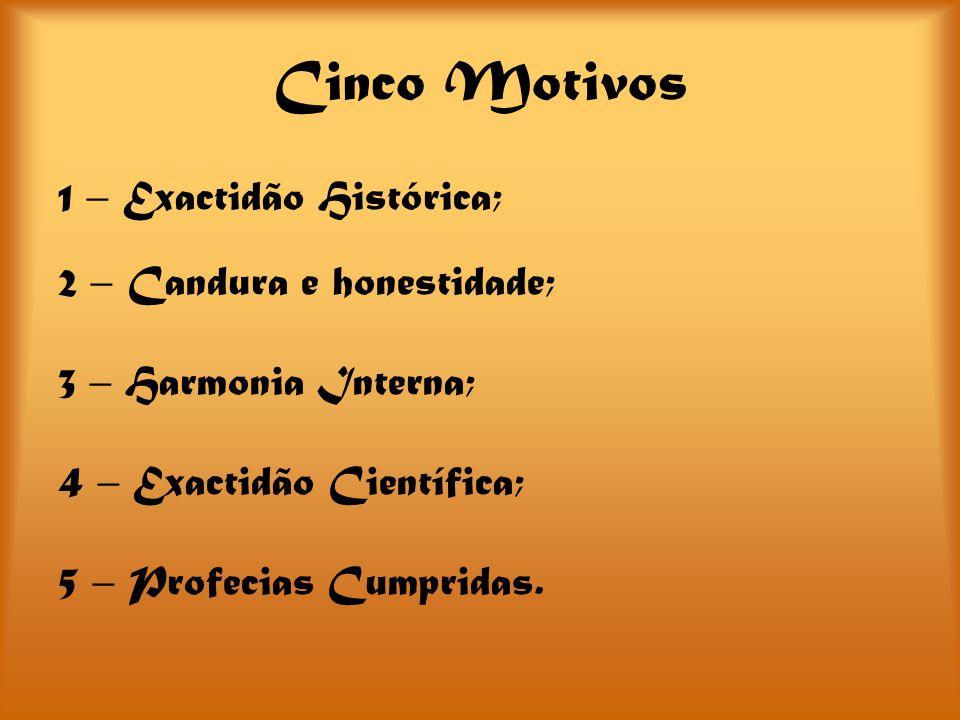 Cinco Motivos 1 – Exactidão Histórica; 2 – Candura e honestidade;