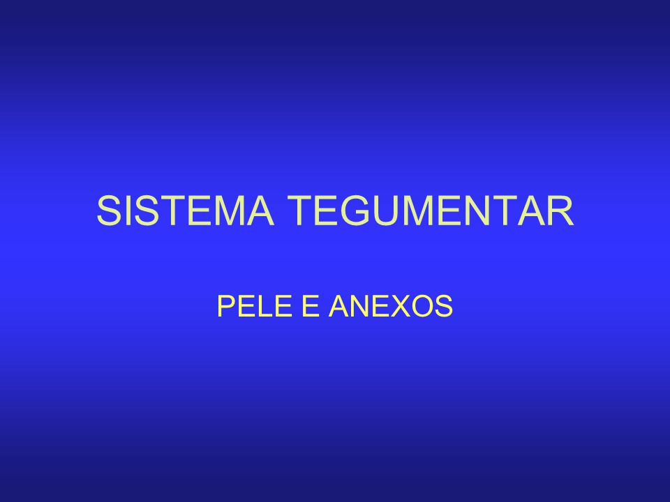 SISTEMA TEGUMENTAR PELE E ANEXOS