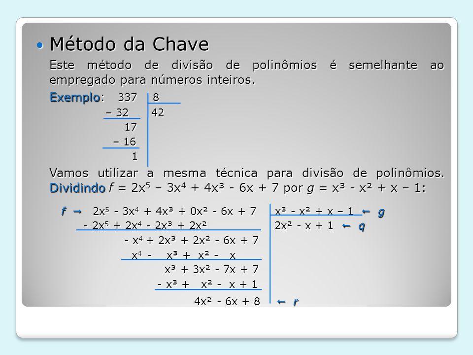Método da Chave Este método de divisão de polinômios é semelhante ao empregado para números inteiros.