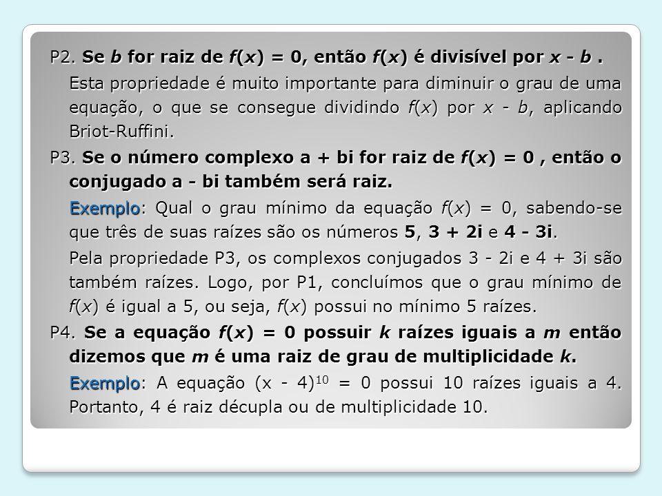 P2. Se b for raiz de f(x) = 0, então f(x) é divisível por x - b
