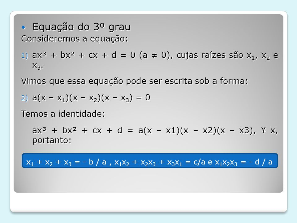 x1 + x2 + x3 = - b / a , x1x2 + x2x3 + x3x1 = c/a e x1x2x3 = - d / a