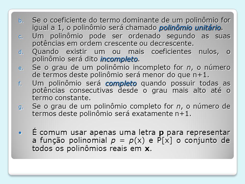 Se o coeficiente do termo dominante de um polinômio for igual a 1, o polinômio será chamado polinômio unitário.