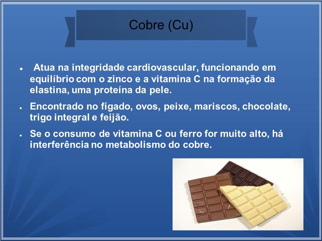 Cobre (Cu) Atua na integridade cardiovascular, funcionando em equilíbrio com o zinco e a vitamina C na formação da elastina, uma proteína da pele.