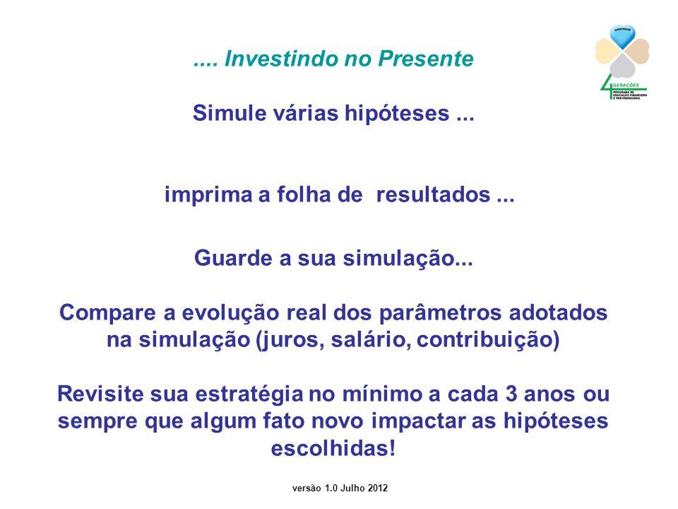 .... Investindo no Presente Simule várias hipóteses ...