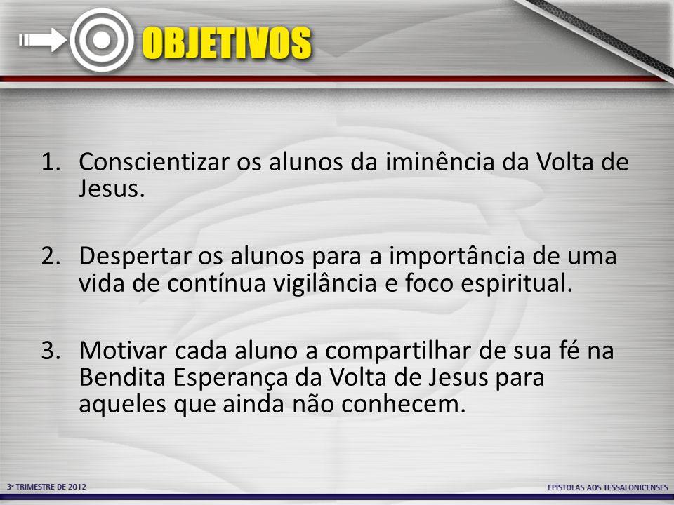 Conscientizar os alunos da iminência da Volta de Jesus.