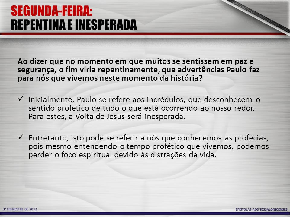SEGUNDA-FEIRA: REPENTINA E INESPERADA