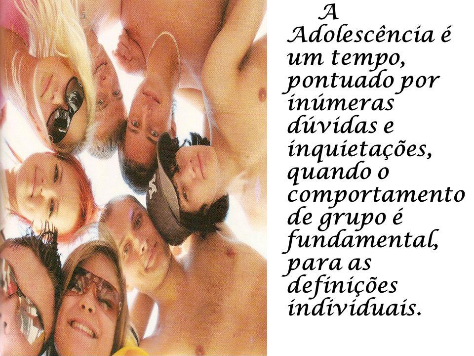 A Adolescência é um tempo, pontuado por inúmeras dúvidas e inquietações, quando o comportamento de grupo é fundamental, para as definições individuais.