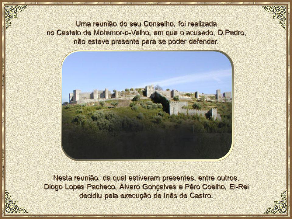 Uma reunião do seu Conselho, foi realizada no Castelo de Motemor-o-Velho, em que o acusado, D.Pedro, não esteve presente para se poder defender.