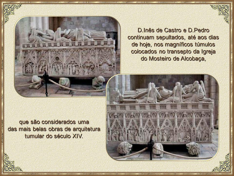 D.Inês de Castro e D.Pedro continuam sepultados, até aos dias de hoje, nos magníficos túmulos colocados no transepto da Igreja do Mosteiro de Alcobaça,