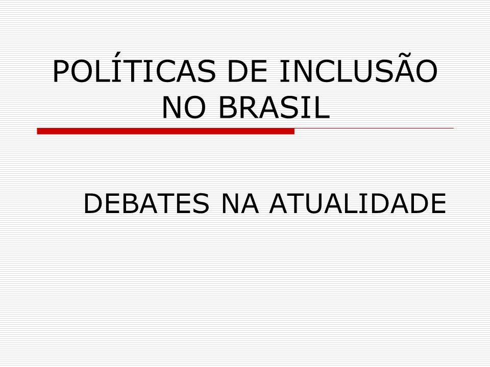 POLÍTICAS DE INCLUSÃO NO BRASIL