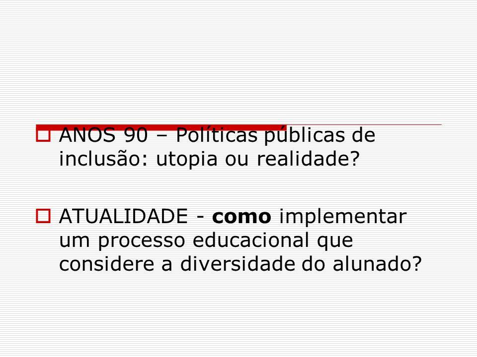ANOS 90 – Políticas públicas de inclusão: utopia ou realidade
