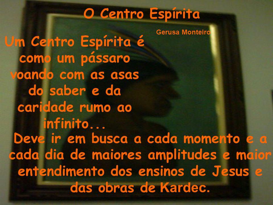 O Centro Espírita Gerusa Monteiro. Um Centro Espírita é como um pássaro voando com as asas do saber e da caridade rumo ao infinito...