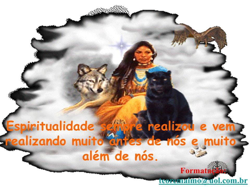 Espiritualidade sempre realizou e vem realizando muito antes de nós e muito além de nós.