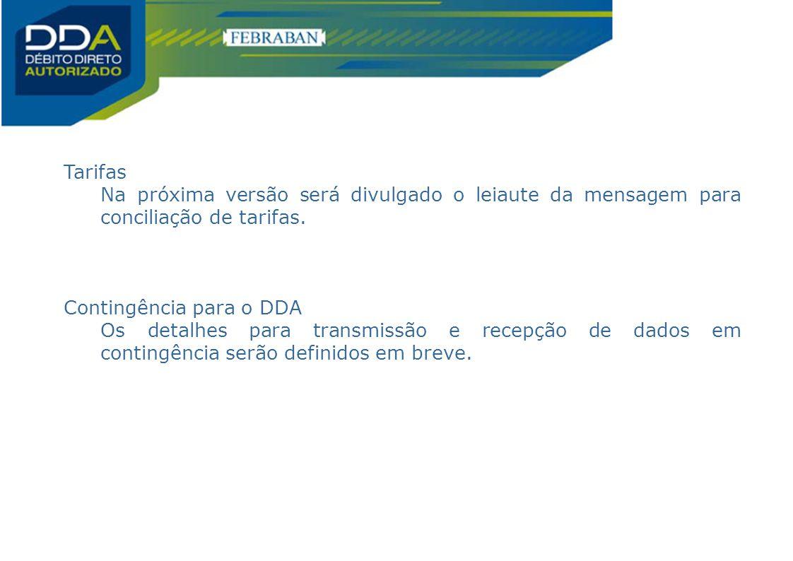 Tarifas Na próxima versão será divulgado o leiaute da mensagem para conciliação de tarifas. Contingência para o DDA.