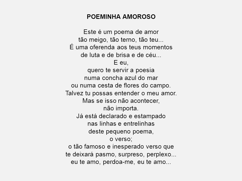 POEMINHA AMOROSO Este é um poema de amor tão meigo, tão terno, tão teu