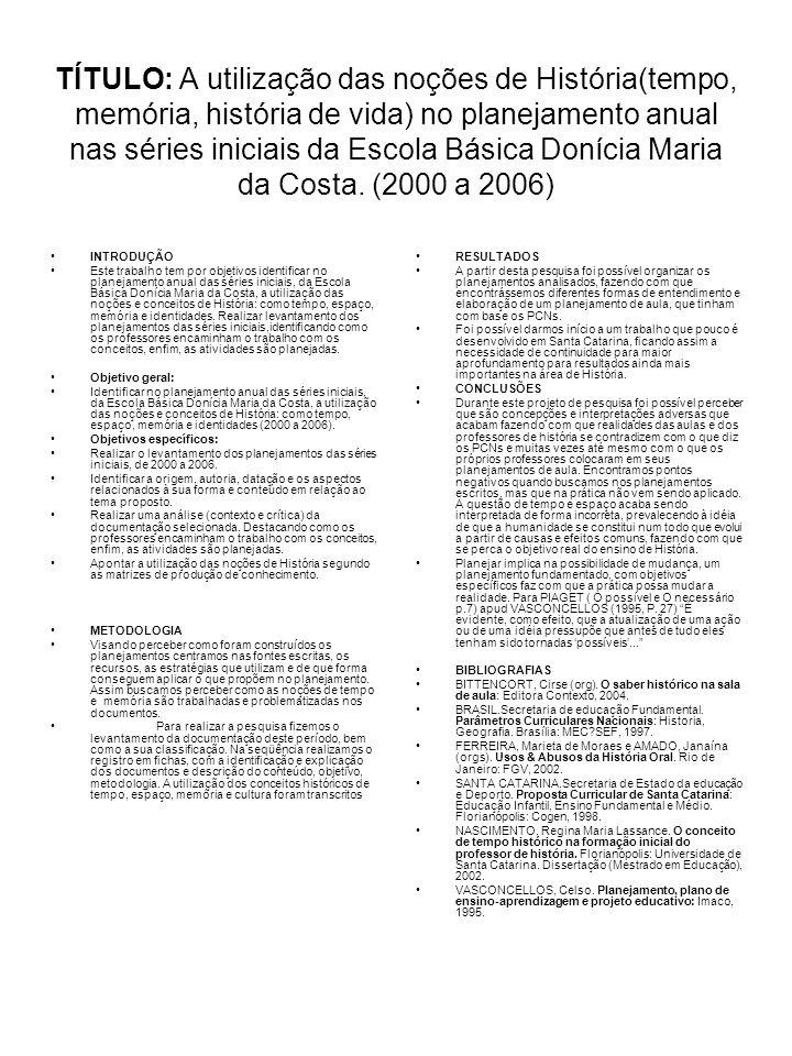 TÍTULO: A utilização das noções de História(tempo, memória, história de vida) no planejamento anual nas séries iniciais da Escola Básica Donícia Maria da Costa. (2000 a 2006)