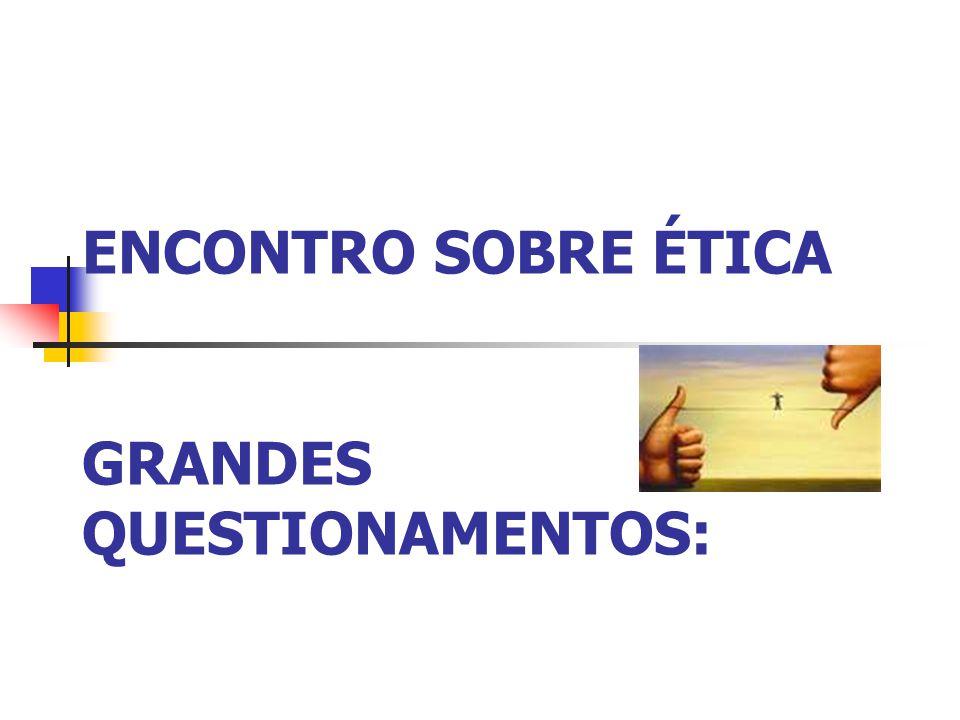 ENCONTRO SOBRE ÉTICA GRANDES QUESTIONAMENTOS: