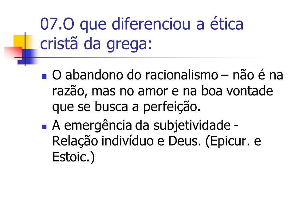 07.O que diferenciou a ética cristã da grega: