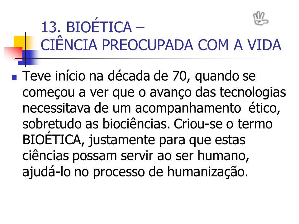 13. BIOÉTICA – CIÊNCIA PREOCUPADA COM A VIDA