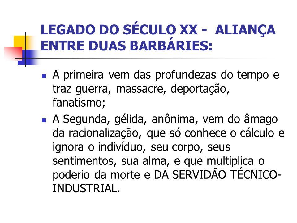 LEGADO DO SÉCULO XX - ALIANÇA ENTRE DUAS BARBÁRIES: