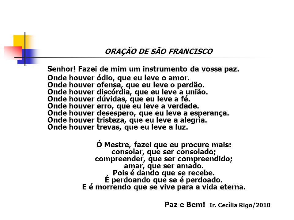 ORAÇÃO DE SÃO FRANCISCO Paz e Bem! Ir. Cecília Rigo/2010