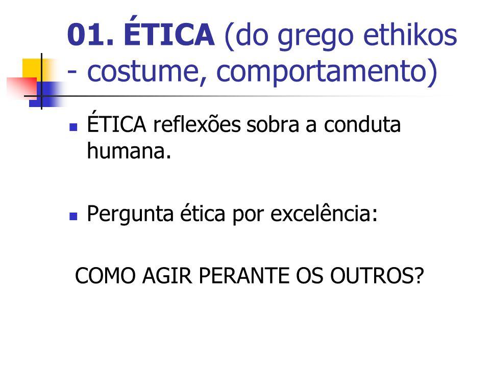 01. ÉTICA (do grego ethikos - costume, comportamento)