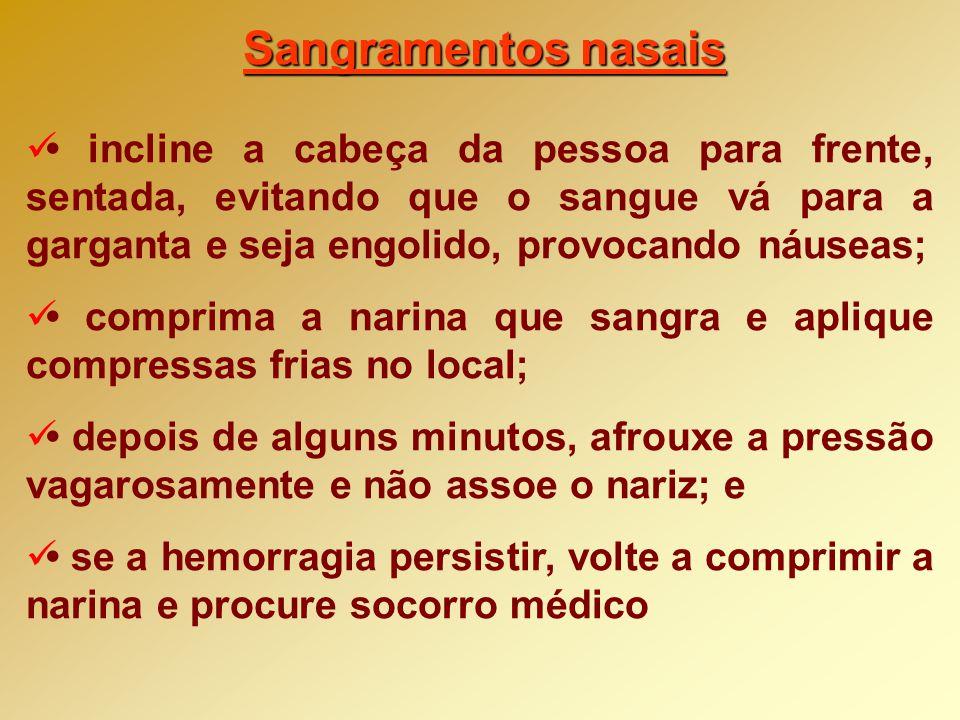 Sangramentos nasais • incline a cabeça da pessoa para frente, sentada, evitando que o sangue vá para a garganta e seja engolido, provocando náuseas;