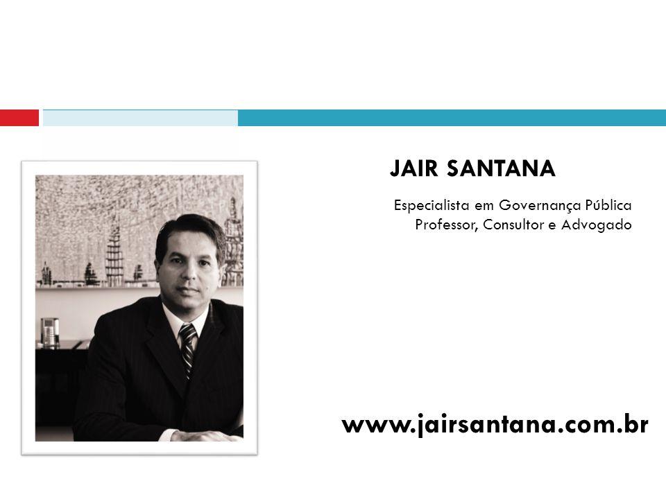 www.jairsantana.com.br Jair santana Especialista em Governança Pública