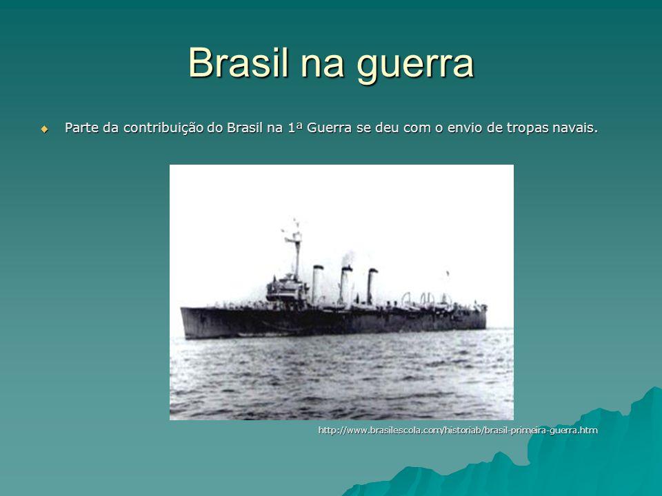 Brasil na guerra Parte da contribuição do Brasil na 1ª Guerra se deu com o envio de tropas navais.