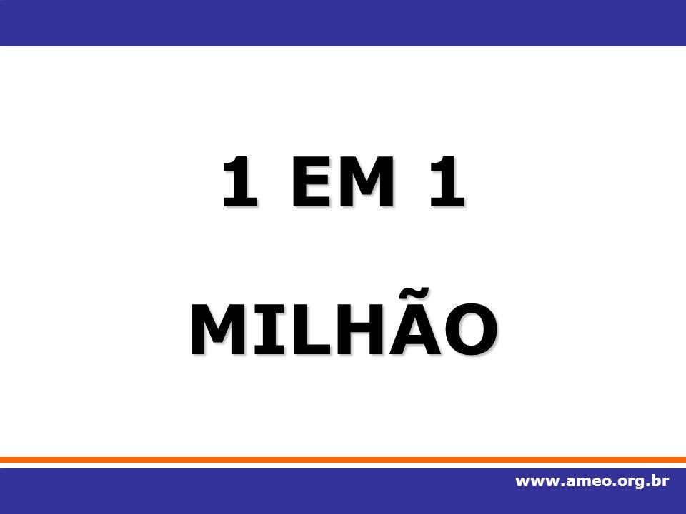 1 EM 1 MILHÃO www.ameo.org.br