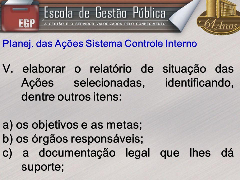 a) os objetivos e as metas; b) os órgãos responsáveis;