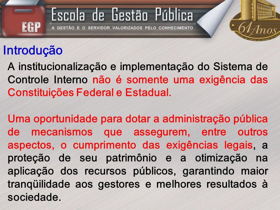 Introdução A institucionalização e implementação do Sistema de Controle Interno não é somente uma exigência das Constituições Federal e Estadual.