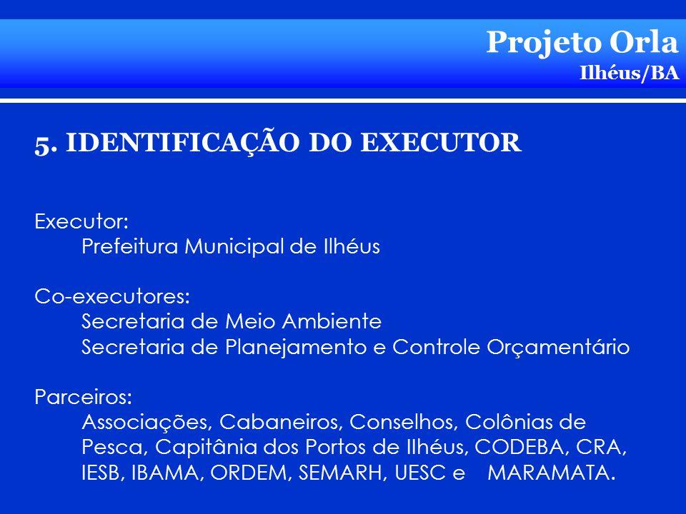 Projeto Orla 5. IDENTIFICAÇÃO DO EXECUTOR Executor: