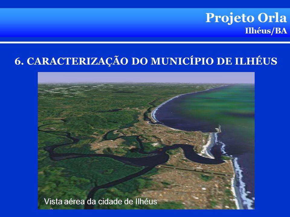 Projeto Orla 6. CARACTERIZAÇÃO DO MUNICÍPIO DE ILHÉUS Ilhéus/BA
