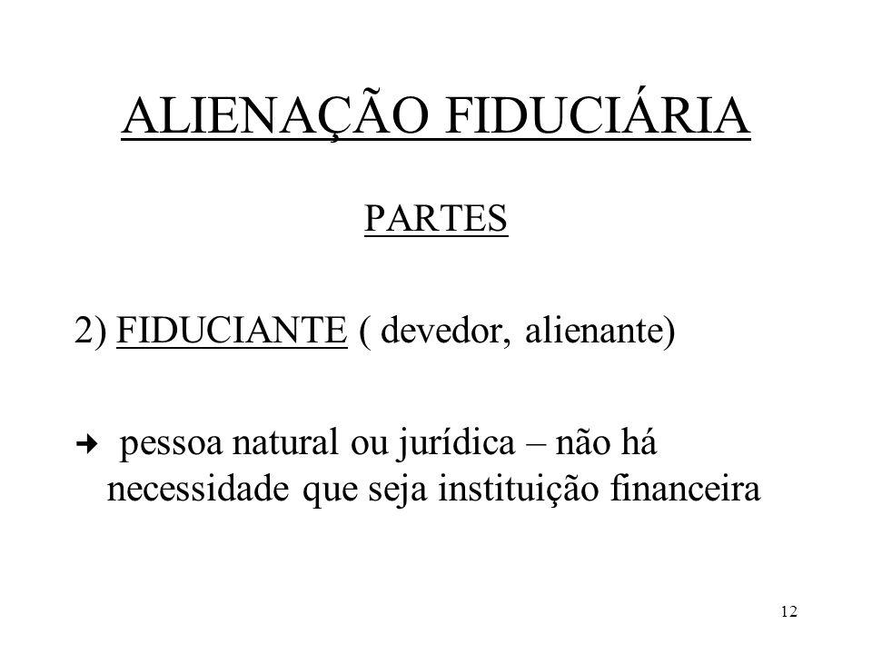 ALIENAÇÃO FIDUCIÁRIA PARTES 2) FIDUCIANTE ( devedor, alienante)