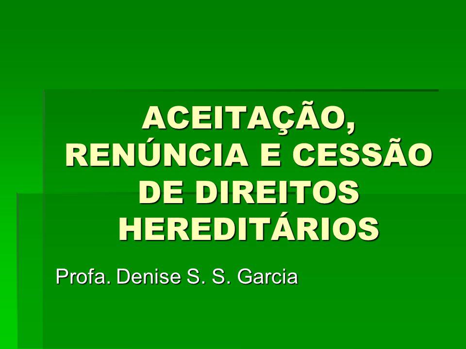ACEITAÇÃO, RENÚNCIA E CESSÃO DE DIREITOS HEREDITÁRIOS