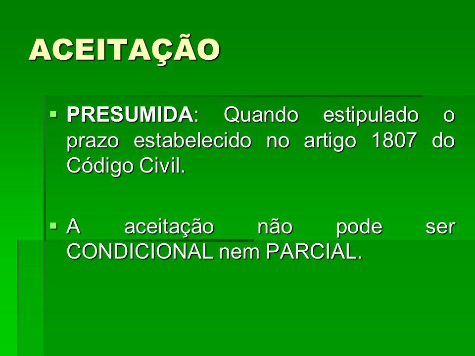 ACEITAÇÃO PRESUMIDA: Quando estipulado o prazo estabelecido no artigo 1807 do Código Civil.