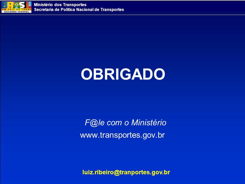 OBRIGADO F@le com o Ministério www.transportes.gov.br