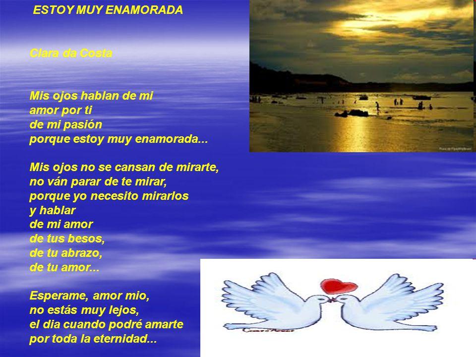 ESTOY MUY ENAMORADA Clara da Costa. Mis ojos hablan de mi. amor por ti. de mi pasión. porque estoy muy enamorada...