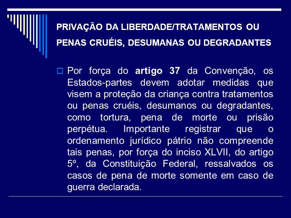 PRIVAÇÃO DA LIBERDADE/TRATAMENTOS OU PENAS CRUÉIS, DESUMANAS OU DEGRADANTES