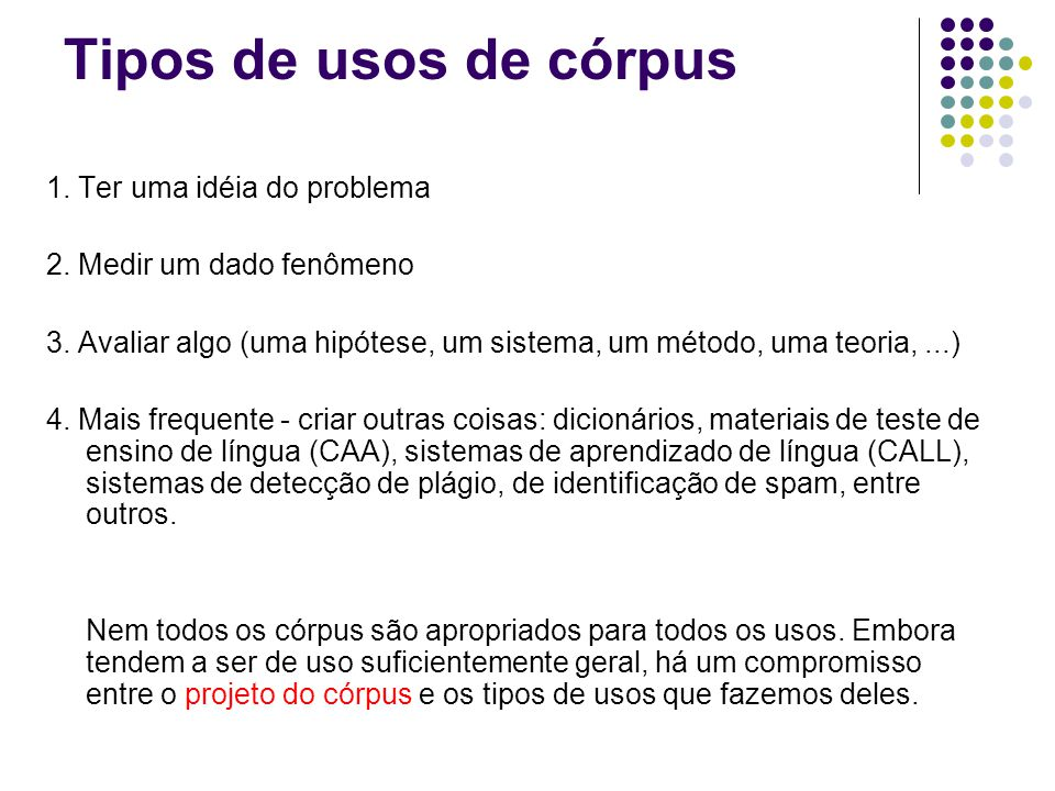 Tipos de usos de córpus 1. Ter uma idéia do problema