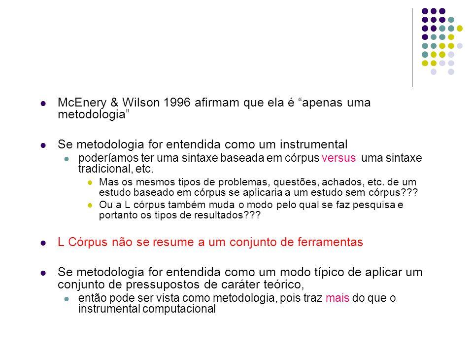 McEnery & Wilson 1996 afirmam que ela é apenas uma metodologia