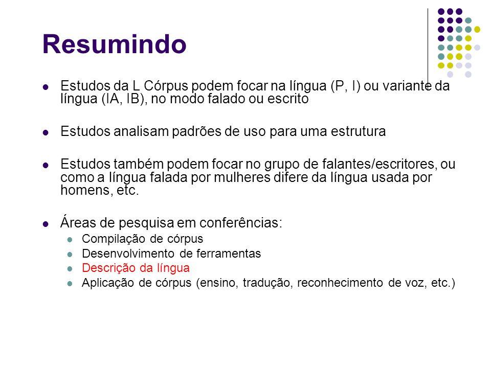 Resumindo Estudos da L Córpus podem focar na língua (P, I) ou variante da língua (IA, IB), no modo falado ou escrito.