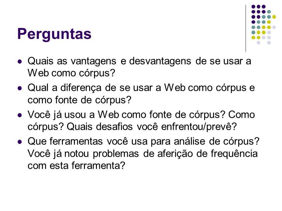 Perguntas Quais as vantagens e desvantagens de se usar a Web como córpus Qual a diferença de se usar a Web como córpus e como fonte de córpus