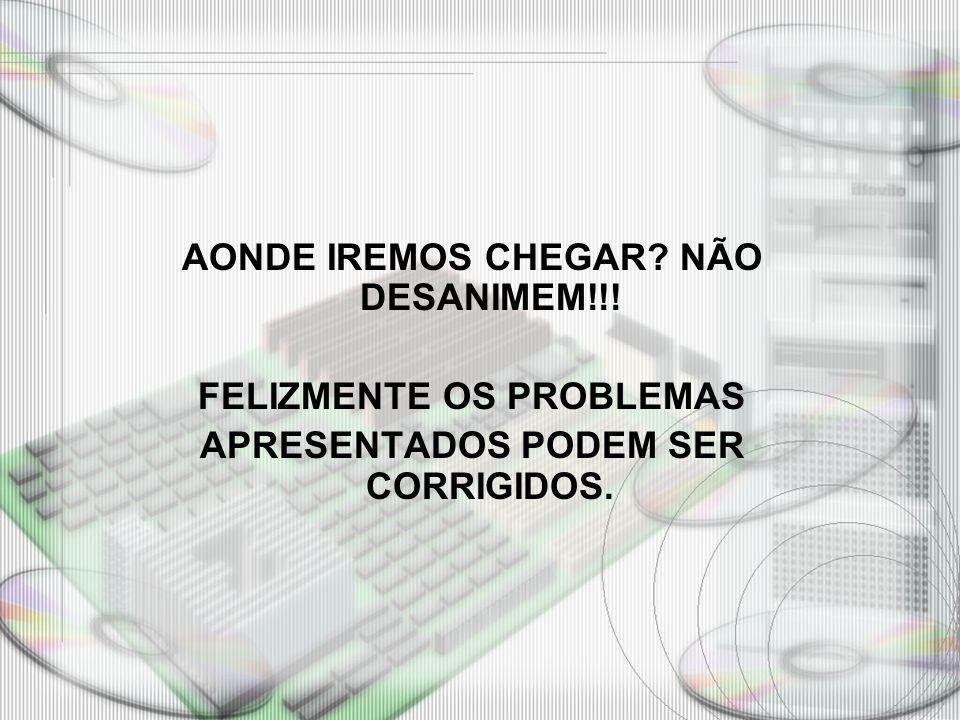 AONDE IREMOS CHEGAR NÃO DESANIMEM!!!