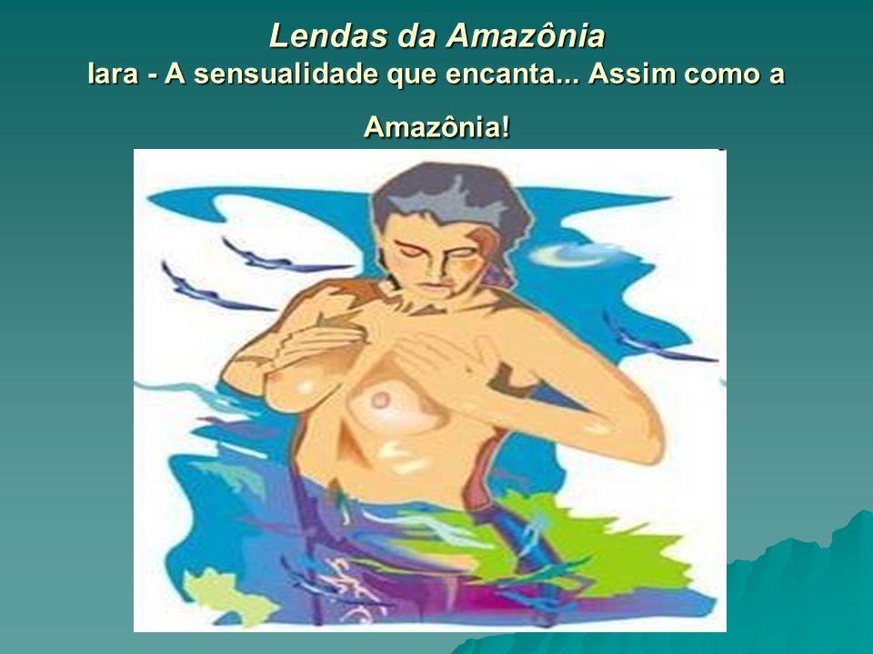 Lendas da Amazônia Iara - A sensualidade que encanta