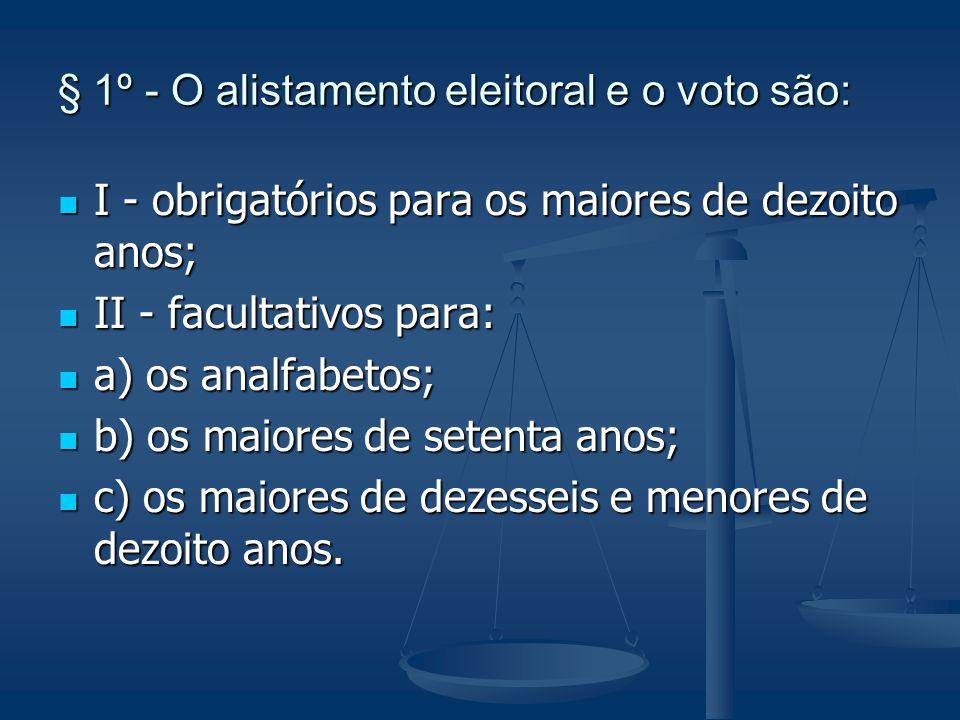 § 1º - O alistamento eleitoral e o voto são: